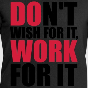Don't wish for it, work for it Tee shirts - Sweat-shirt Homme Stanley & Stella