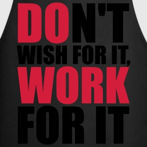Don't wish for it, work for it Tee shirts - Tablier de cuisine