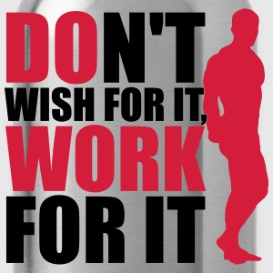 Don't wish for it, work for it T-shirts - Vattenflaska