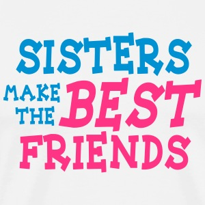 sisters make the best friends 2c Hoodies & Sweatshirts - Men's Premium T-Shirt