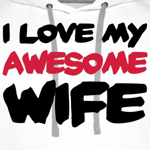 I love my awesome wife Koszulki - Bluza męska Premium z kapturem