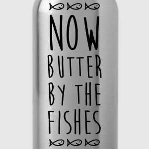 Denglisch - Now Butter By The Fishes - Trinkflasche
