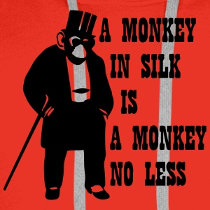 A Monkey In Silk Is A Monkey No Less T-Shirts - Männer Premium Hoodie