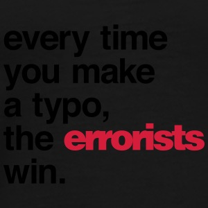 Every Time You Make a Typo, The Errorists Win. - Männer Premium T-Shirt