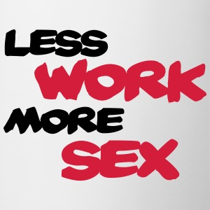 Less work, more sex T-skjorter - Kopp