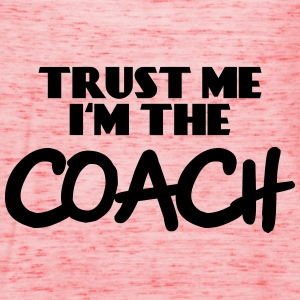 Trust me - I'm the Coach Hoodies & Sweatshirts - Women's Tank Top by Bella