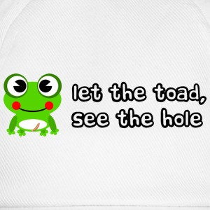 Let the toad see the hole slogan - Baseball Cap
