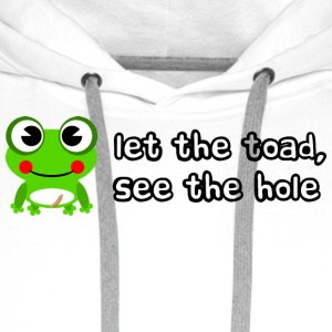 Let the toad see the hole slogan - Men's Premium Hoodie