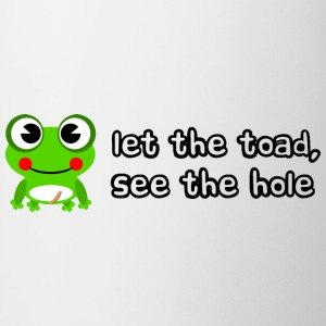 Let the toad see the hole slogan - Mug