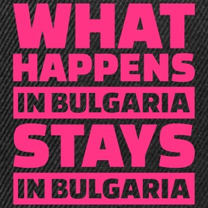 What happens in Bulgaria stays in Bulgaria T-Shirts - Snapback Cap