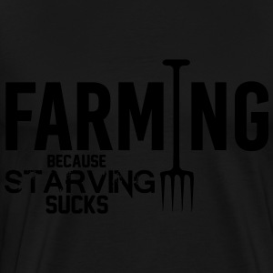 Farming: because starving sucks Sweaters - Mannen Premium T-shirt