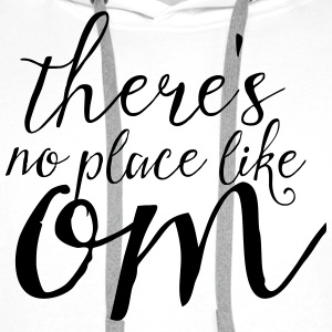 There's No Place Like OM T-shirts - Mannen Premium hoodie