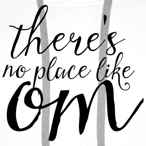 There's No Place Like OM T-Shirts - Men's Premium Hoodie
