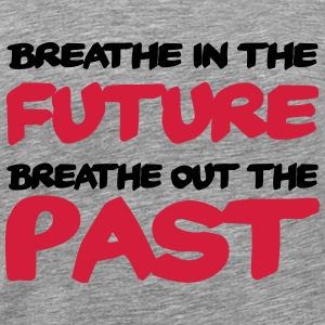 Breathe in the future, breathe out the past Shirts met lange mouwen - Mannen Premium T-shirt
