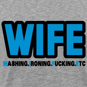 WIFE - washing, ironing, fucking, etc. Tops - Men's Premium T-Shirt