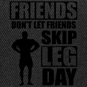 Friends don't let friends skip leg day T-Shirts - Snapback Cap