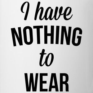 I Have Nothing To Wear  Tee shirts - Tasse