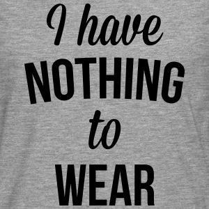 I Have Nothing To Wear  Pullover & Hoodies - Männer Premium Langarmshirt