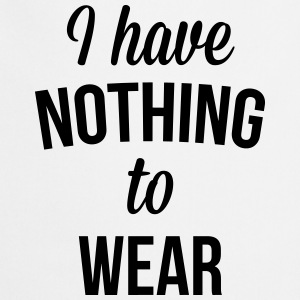 I Have Nothing To Wear  Felpe - Grembiule da cucina