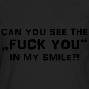 Can you see the Fuck You in my smile? T-Shirts - Men's Premium Longsleeve Shirt