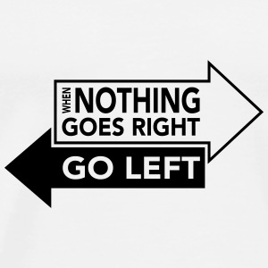 When Nothing Goes Right Go Left Other - Men's Premium T-Shirt