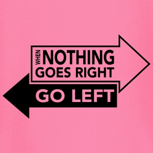 When Nothing Goes Right Go Left Bags & Backpacks - Baby Long Sleeve T-Shirt