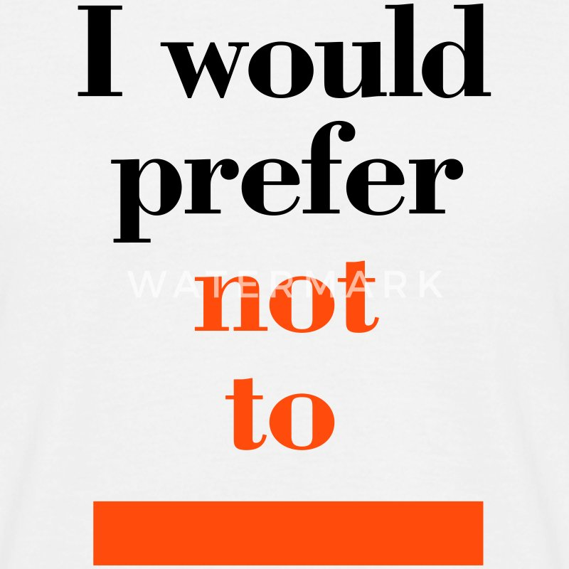 I would prefer not to, T-Shirt - Männer T-Shirt