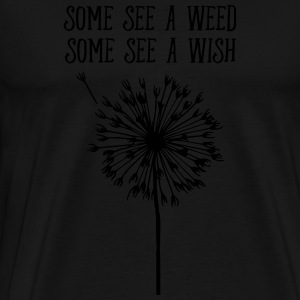 Some See A Weed, Some See A Wish Gensere - Premium T-skjorte for menn