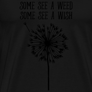 Some See A Weed, Some See A Wish Long sleeve shirts - Men's Premium T-Shirt