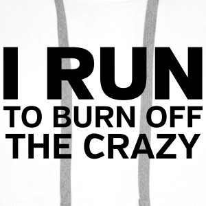 I Run To Burn Off The Crazy Tank topy - Bluza męska Premium z kapturem
