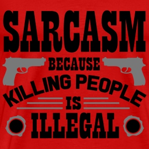 Sarcasm because killing people is illegal Topper - Premium T-skjorte for menn
