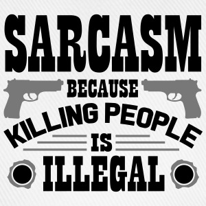 Sarcasm because killing people is illegal T-Shirts - Baseball Cap