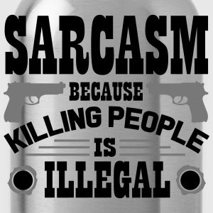 Sarcasm because killing people is illegal T-Shirts - Water Bottle