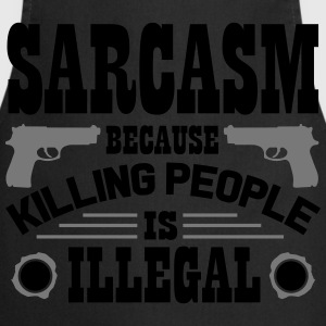Sarcasm because killing people is illegal Koszulki - Fartuch kuchenny