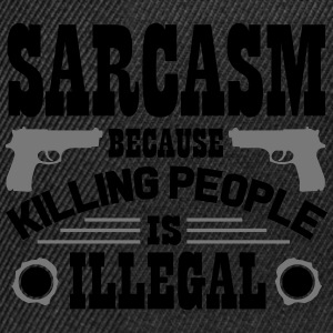Sarcasm because killing people is illegal T-Shirts - Snapback Cap