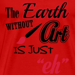 The Earth without art is just eh Tops - Männer Premium T-Shirt