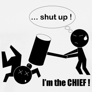 Tapis souris - Shut up, I'm the CHIEF! - T-shirt Premium Homme
