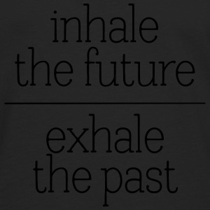 Inhale The Future - Exhale The Past Tank Tops - Men's Premium Longsleeve Shirt