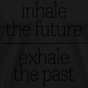 Inhale The Future - Exhale The Past Sudaderas - Camiseta premium hombre