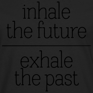 Inhale The Future - Exhale The Past Tee shirts - T-shirt manches longues Premium Homme