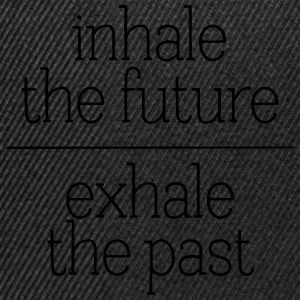 Inhale The Future - Exhale The Past Hoodies & Sweatshirts - Snapback Cap