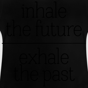Inhale The Future - Exhale The Past Shirts - Baby T-Shirt