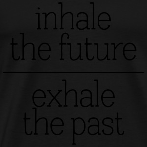 Inhale The Future - Exhale The Past Sweat-shirts - T-shirt Premium Homme