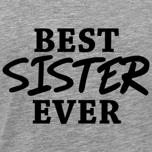 Best Sister ever Hoodies & Sweatshirts - Men's Premium T-Shirt
