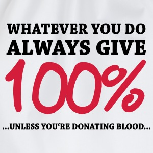 Always give 100%…unless you're donating blood Magliette - Sacca sportiva