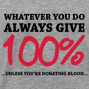 Always give 100%…unless you're donating blood Hoodies & Sweatshirts - Men's Premium T-Shirt