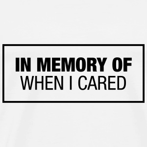 In Memory Of When I Cared Tops - Men's Premium T-Shirt