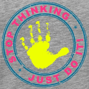 STOP THINKING, JUST DO IT! Long Sleeve Shirts - Men's Premium T-Shirt