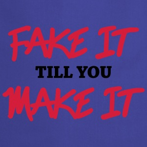Fake it till you make it T-Shirts - Kochschürze