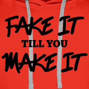 Fake it till you make it Long Sleeve Shirts - Men's Premium Hoodie